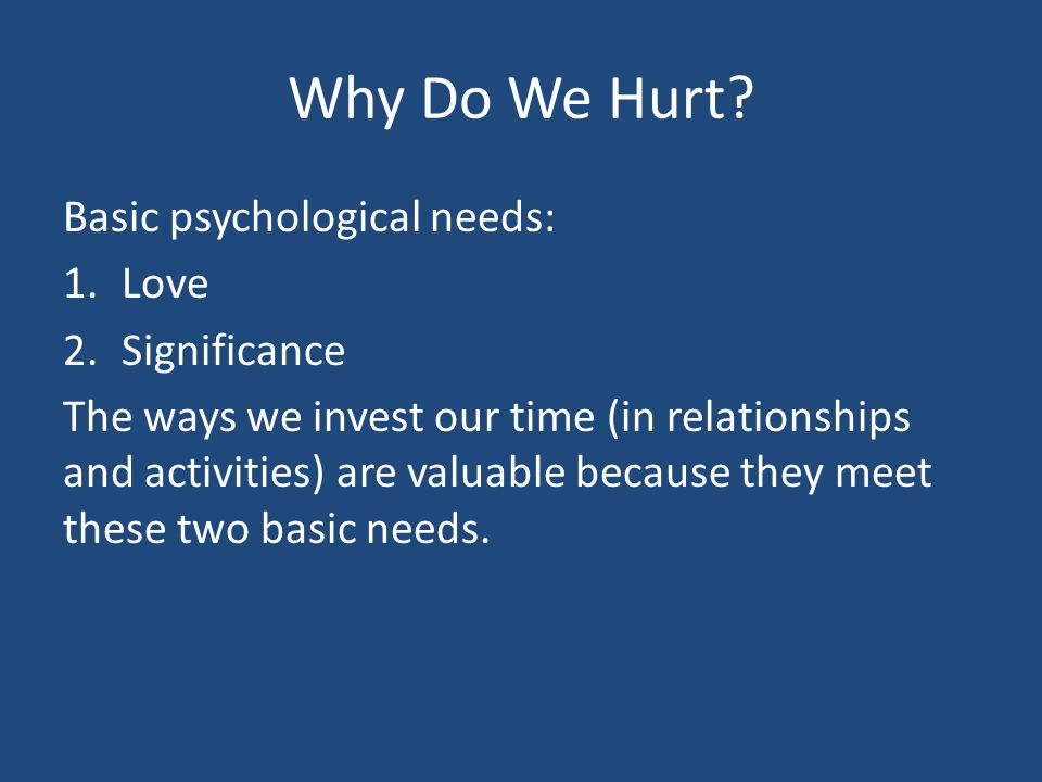 Why Do We Hurt Basic psychological needs: Love Significance
