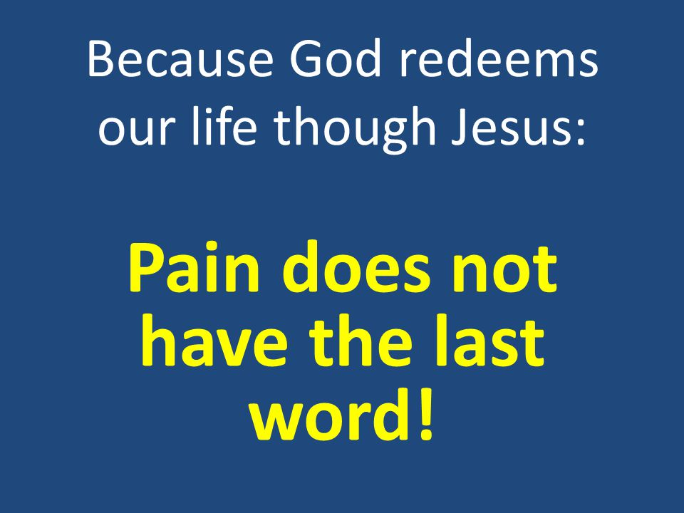 Because God redeems our life though Jesus: