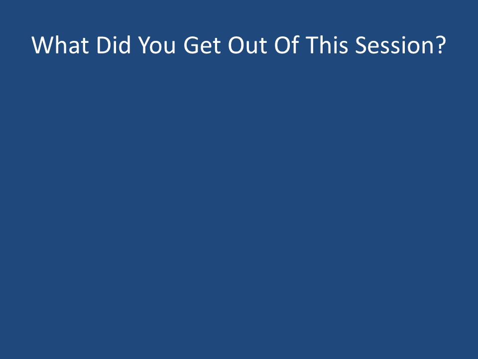What Did You Get Out Of This Session