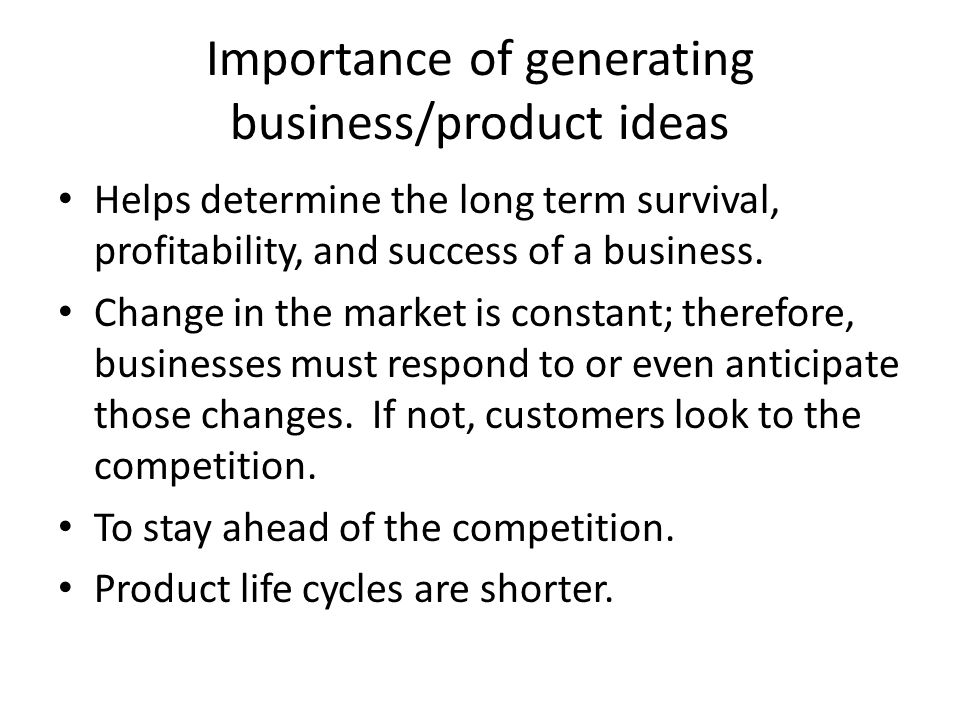 Importance of generating business/product ideas
