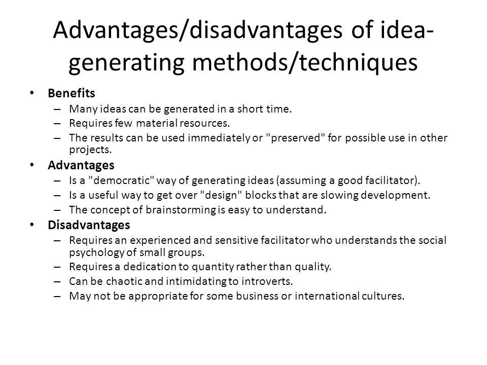Advantages/disadvantages of idea-generating methods/techniques