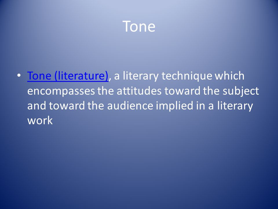 Tone Tone (literature), a literary technique which encompasses the attitudes toward the subject and toward the audience implied in a literary work.