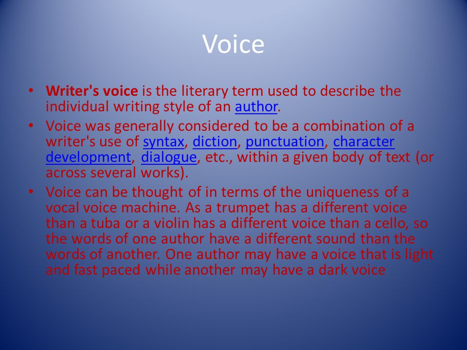 Voice Writer s voice is the literary term used to describe the individual writing style of an author.
