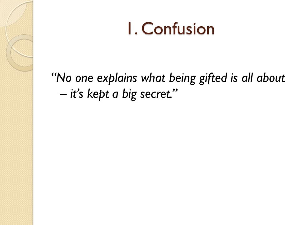 1. Confusion No one explains what being gifted is all about – it's kept a big secret.