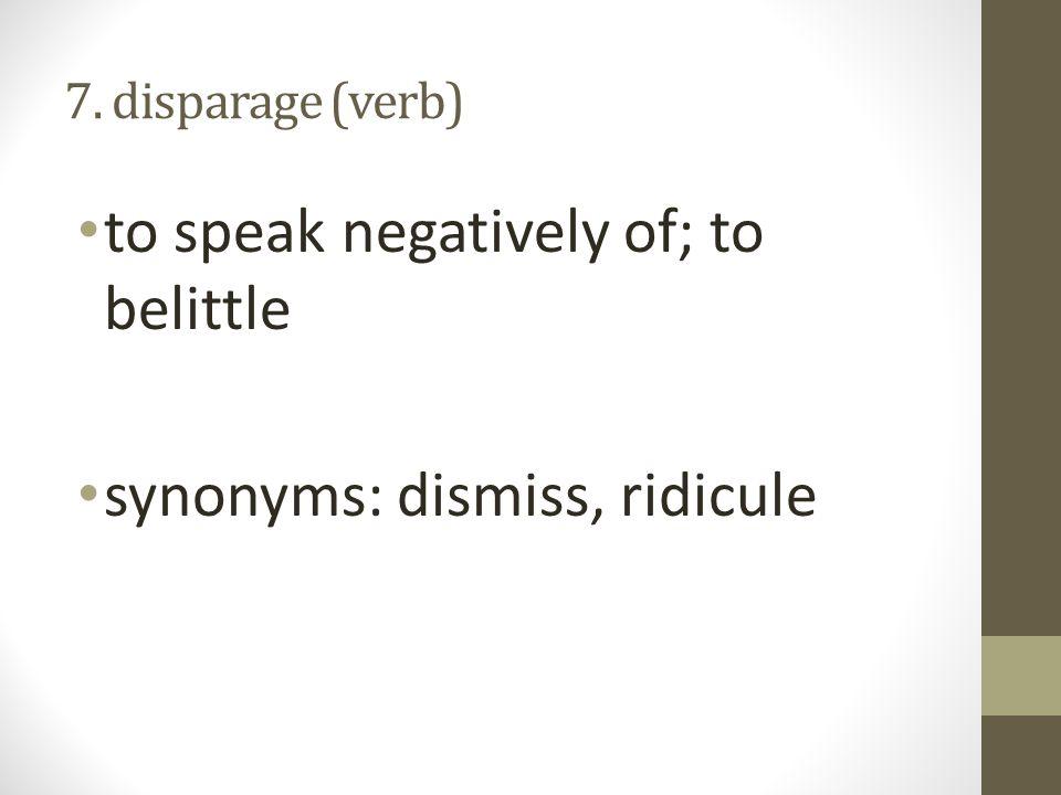 to speak negatively of; to belittle