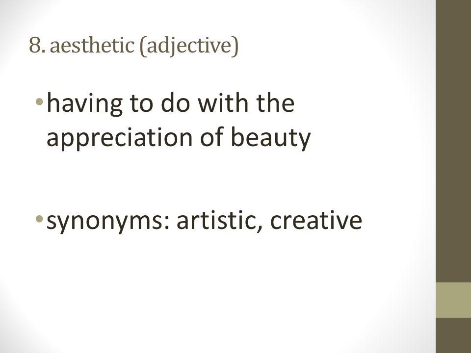 8. aesthetic (adjective)