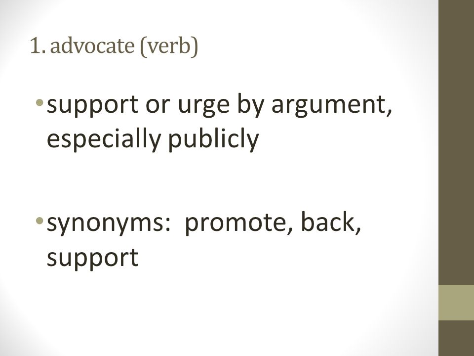 support or urge by argument, especially publicly