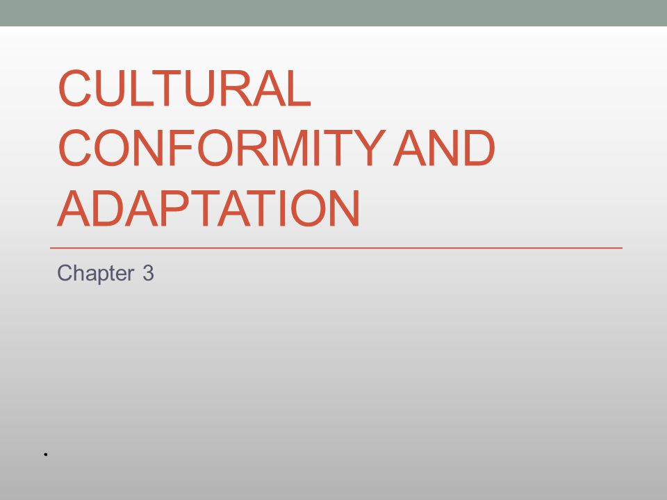 Cultural Conformity and Adaptation