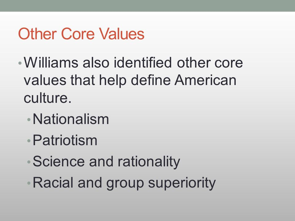 Other Core Values Williams also identified other core values that help define American culture. Nationalism.