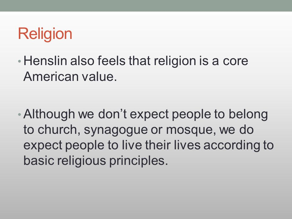 Religion Henslin also feels that religion is a core American value.