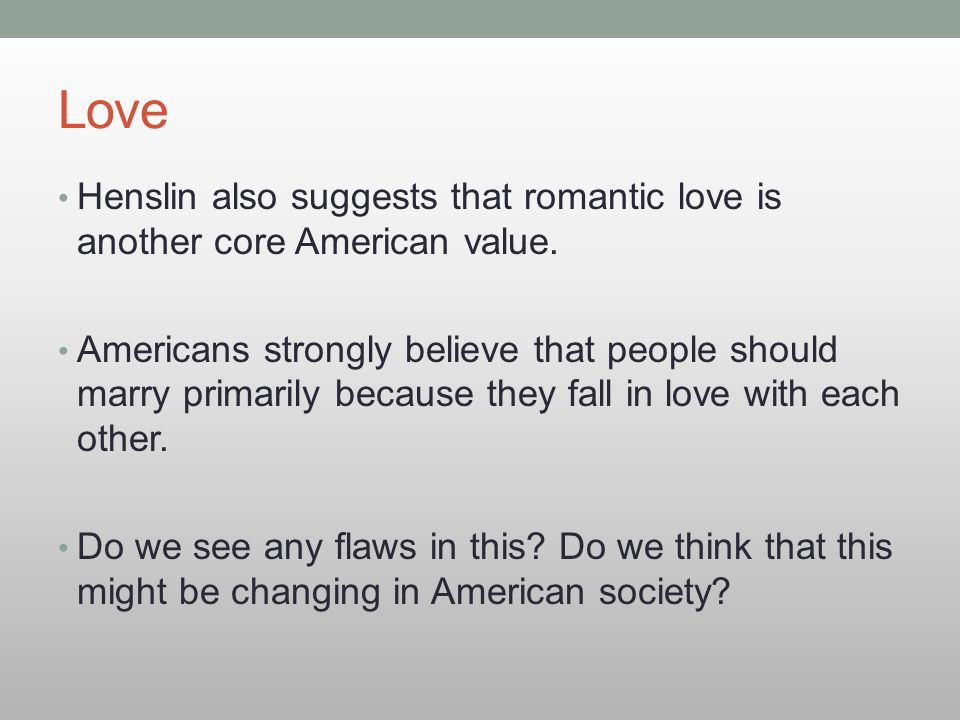 Love Henslin also suggests that romantic love is another core American value.
