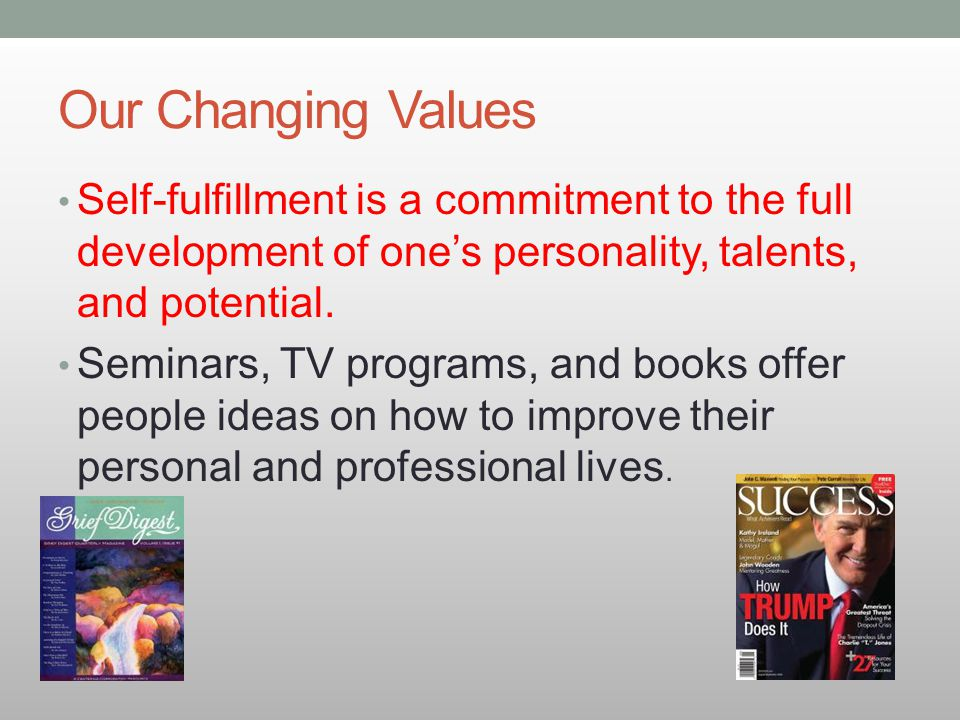 Our Changing Values Self-fulfillment is a commitment to the full development of one's personality, talents, and potential.