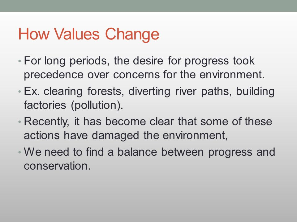 How Values Change For long periods, the desire for progress took precedence over concerns for the environment.