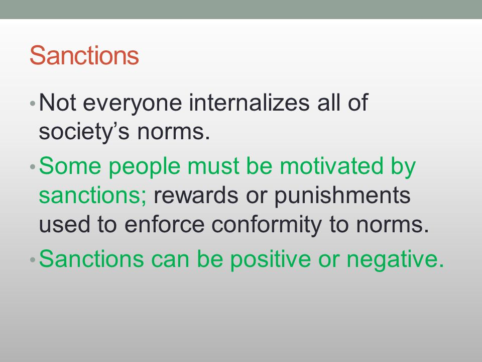 Sanctions Not everyone internalizes all of society's norms.