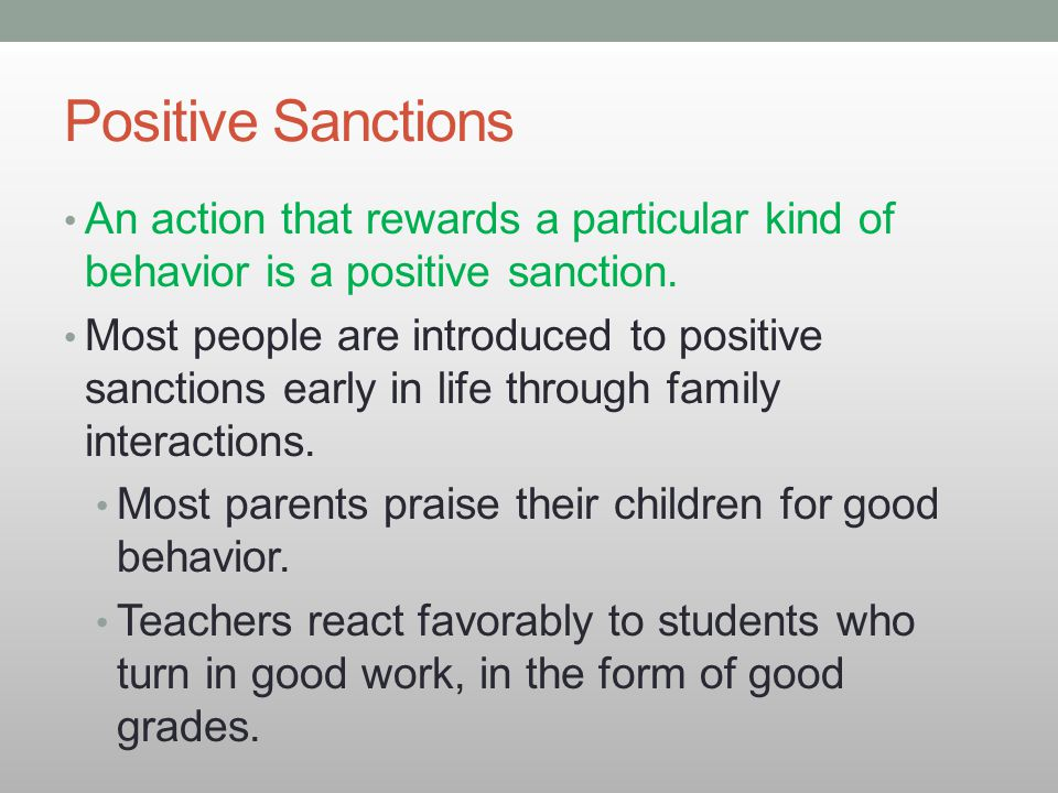 Positive Sanctions An action that rewards a particular kind of behavior is a positive sanction.