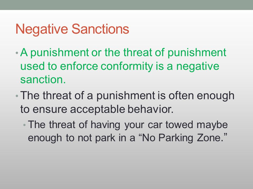 Negative Sanctions A punishment or the threat of punishment used to enforce conformity is a negative sanction.