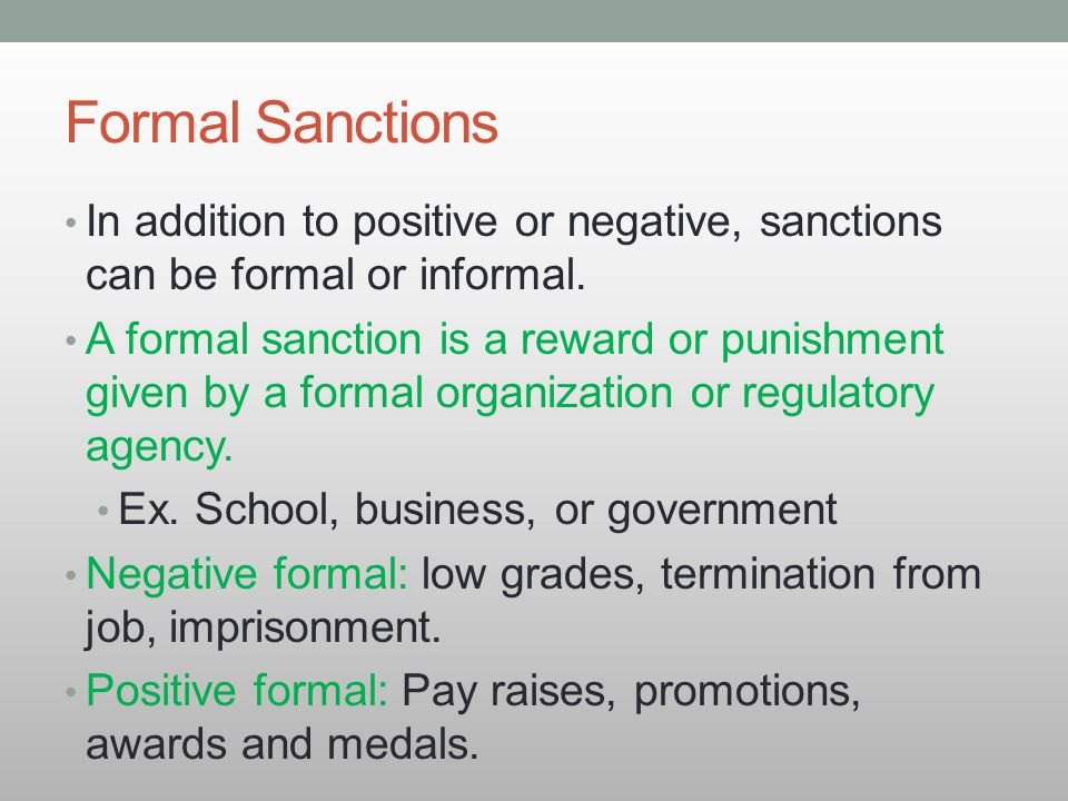 Formal Sanctions In addition to positive or negative, sanctions can be formal or informal.