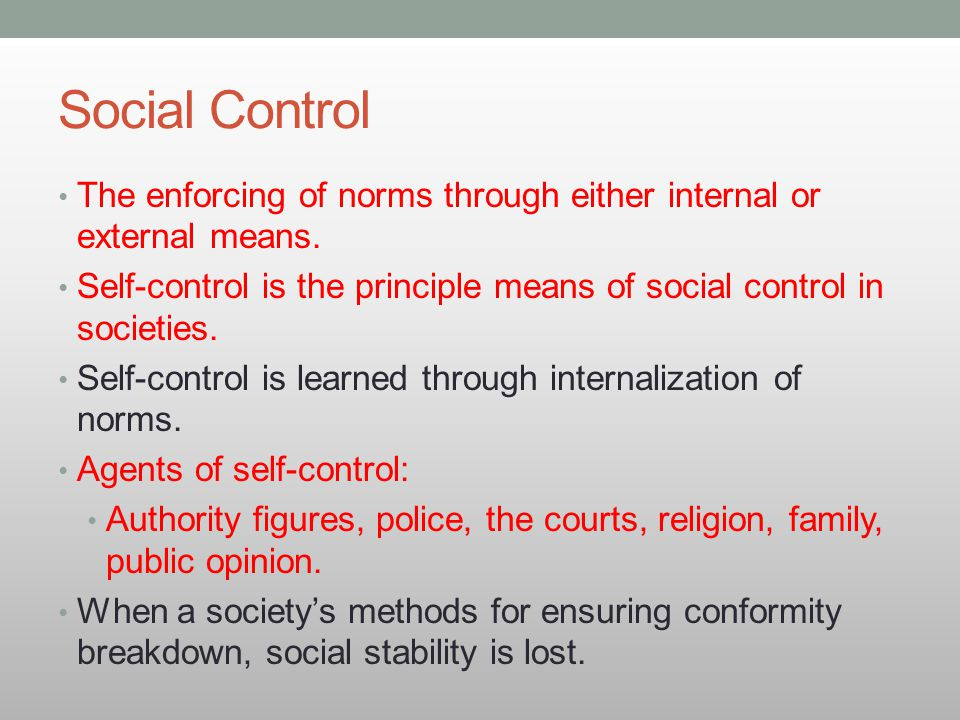 Social Control The enforcing of norms through either internal or external means. Self-control is the principle means of social control in societies.