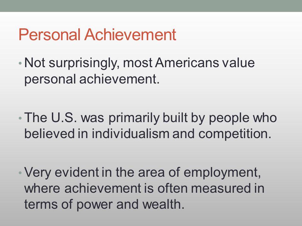 Personal Achievement Not surprisingly, most Americans value personal achievement.