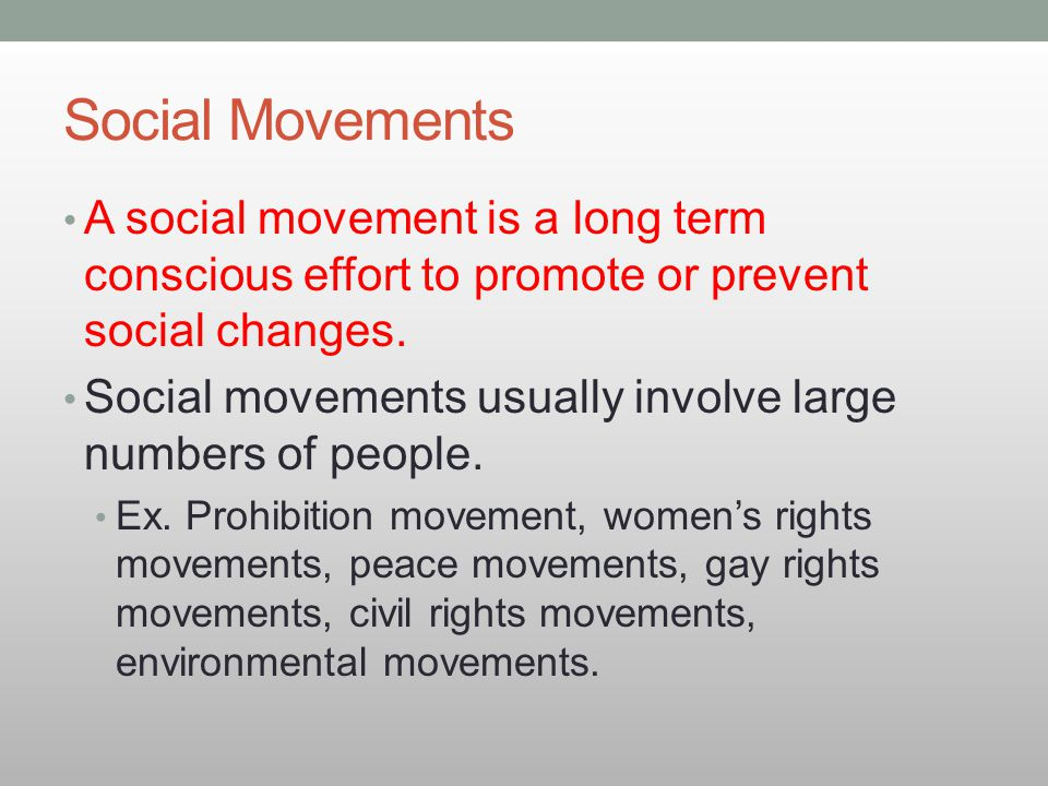 Social Movements A social movement is a long term conscious effort to promote or prevent social changes.