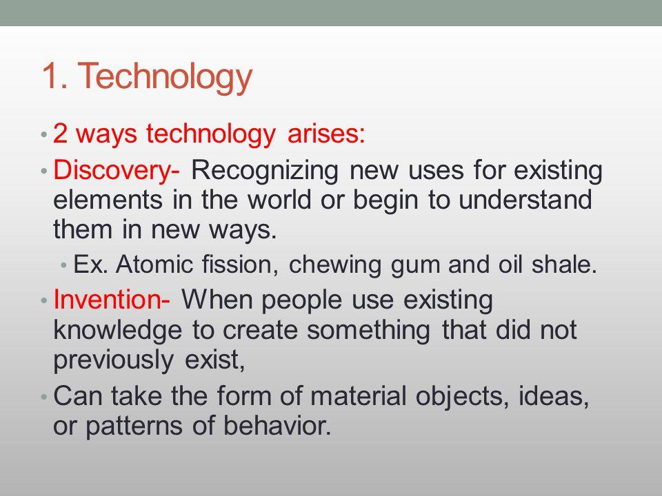 1. Technology 2 ways technology arises: