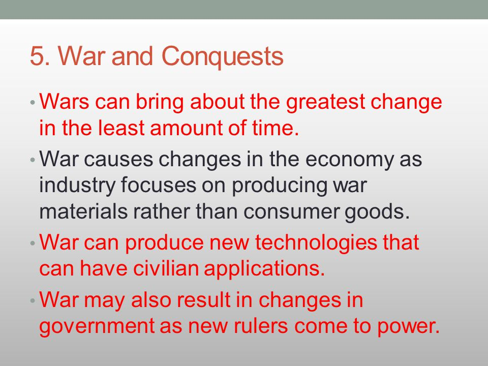 5. War and Conquests Wars can bring about the greatest change in the least amount of time.