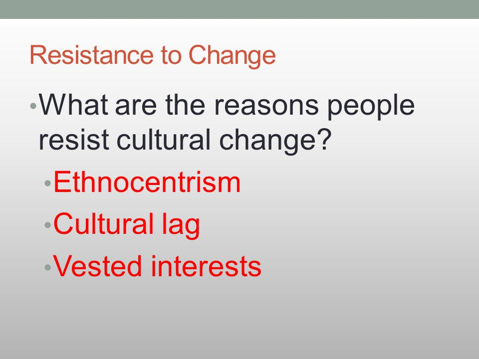 What are the reasons people resist cultural change Ethnocentrism