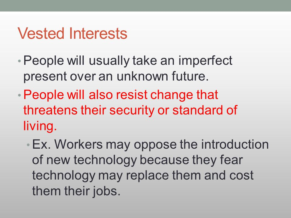 Vested Interests People will usually take an imperfect present over an unknown future.