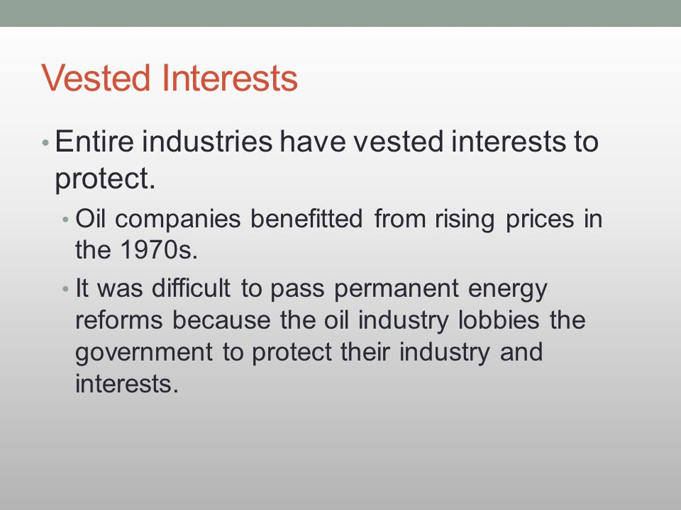 Vested Interests Entire industries have vested interests to protect.