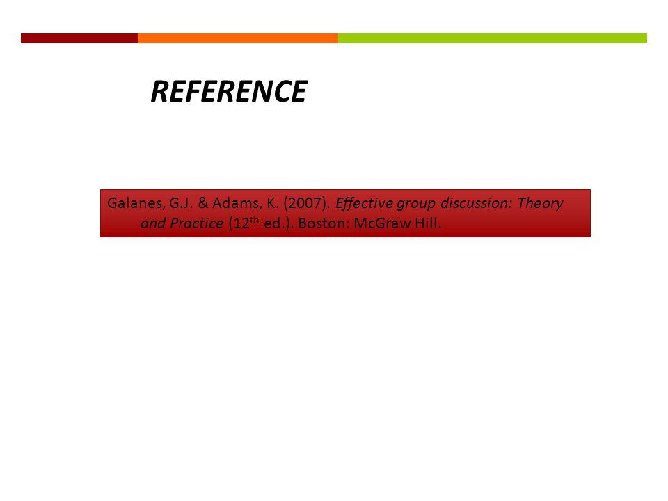 REFERENCE Galanes, G.J. & Adams, K. (2007).