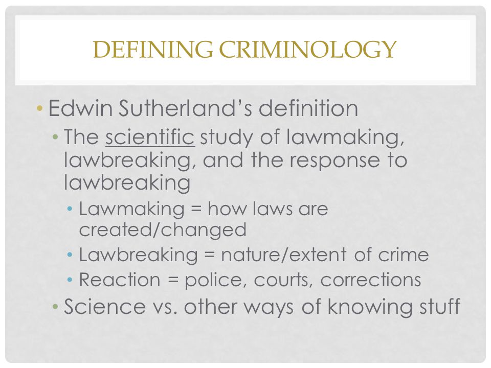 Defining Criminology Edwin Sutherland's definition