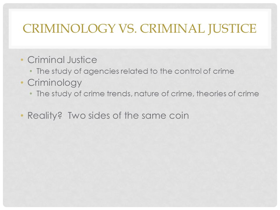 Criminology vs. Criminal Justice