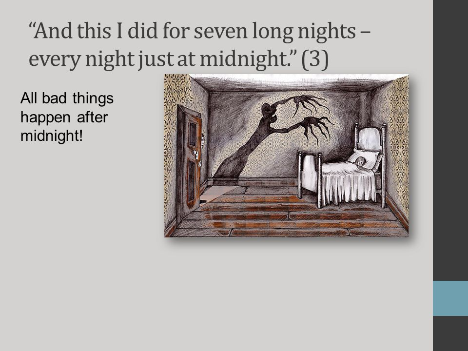 And this I did for seven long nights – every night just at midnight