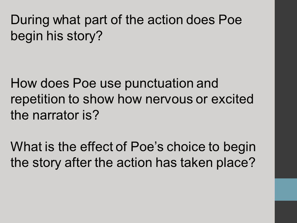 During what part of the action does Poe begin his story