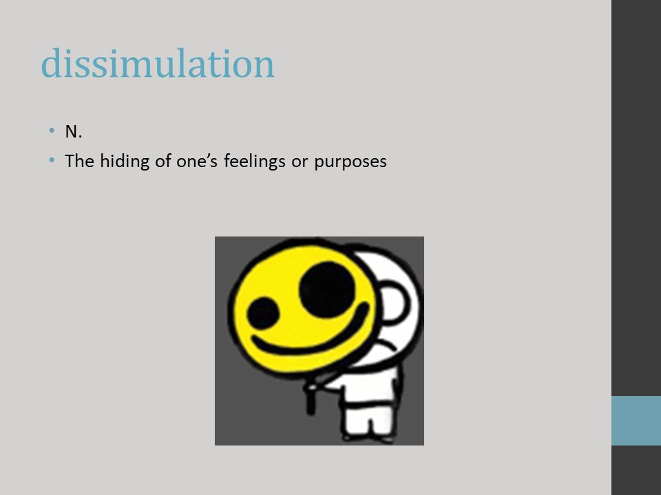 dissimulation N. The hiding of one's feelings or purposes