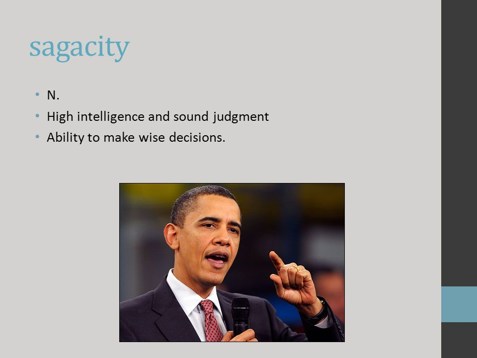 sagacity N. High intelligence and sound judgment