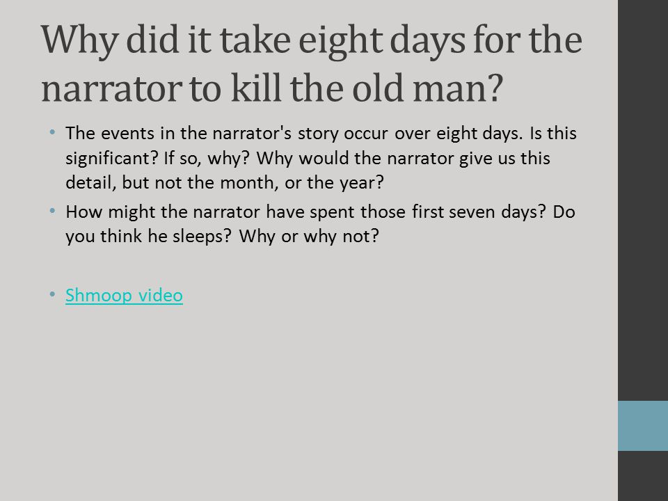 Why did it take eight days for the narrator to kill the old man