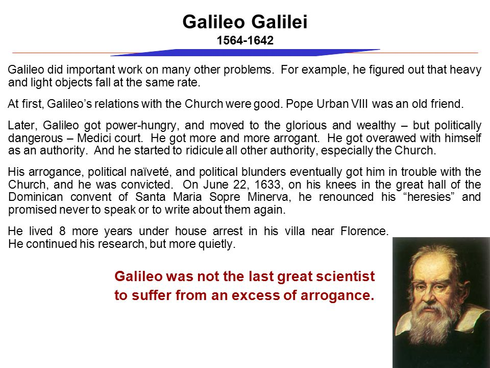 Galileo Galilei 1564-1642 Galileo was not the last great scientist