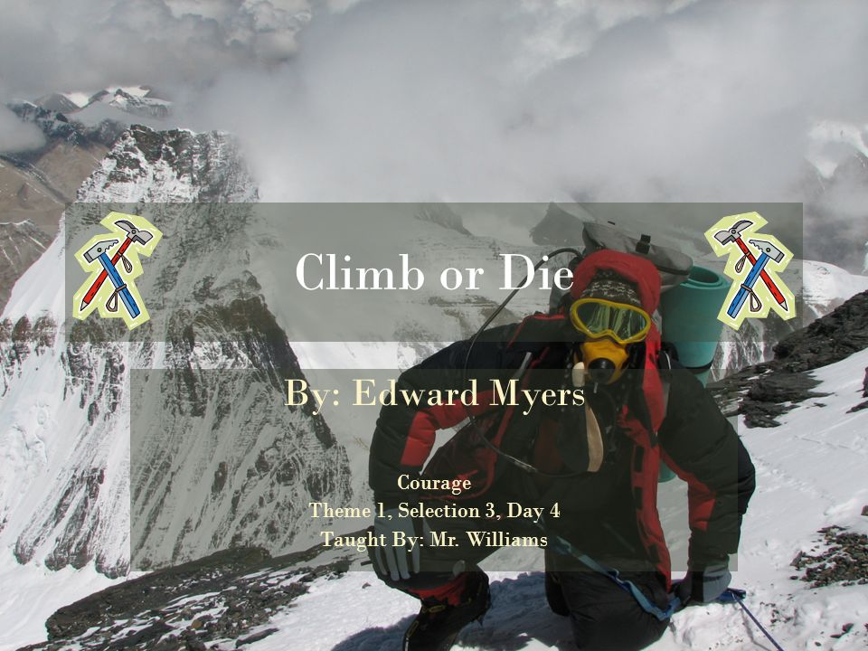 Climb or Die Hatchet By: Edward Myers By: Gary Paulsen Courage