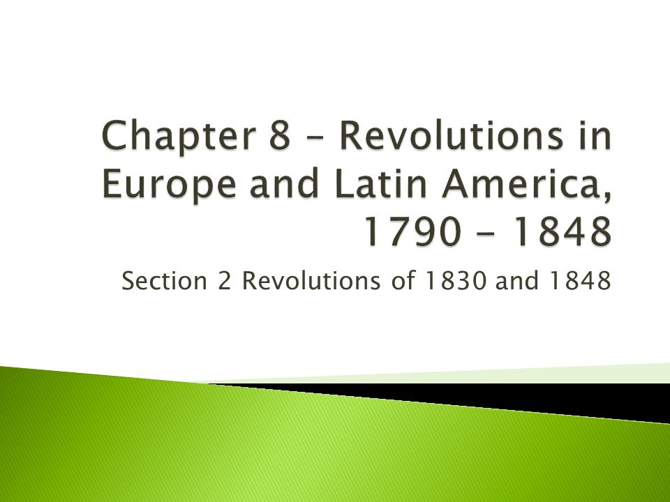 Chapter 8 – Revolutions in Europe and Latin America, 1790 - 1848