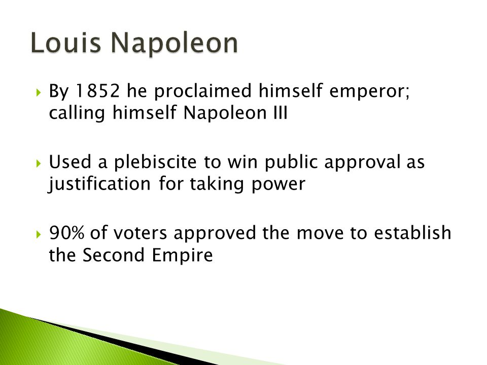 Louis Napoleon By 1852 he proclaimed himself emperor; calling himself Napoleon III.