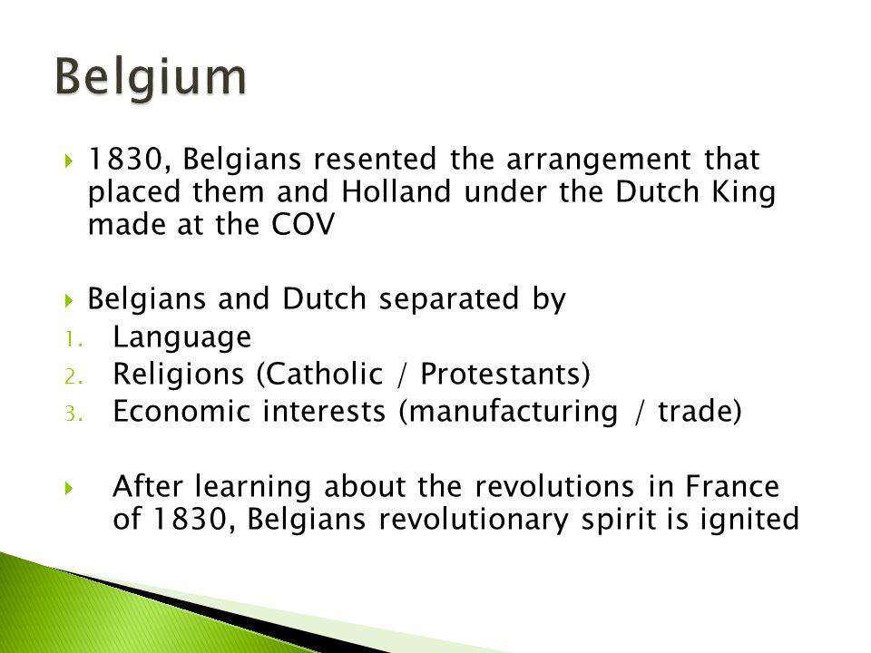 Belgium 1830, Belgians resented the arrangement that placed them and Holland under the Dutch King made at the COV.