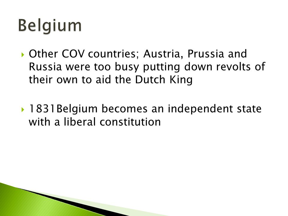 Belgium Other COV countries; Austria, Prussia and Russia were too busy putting down revolts of their own to aid the Dutch King.