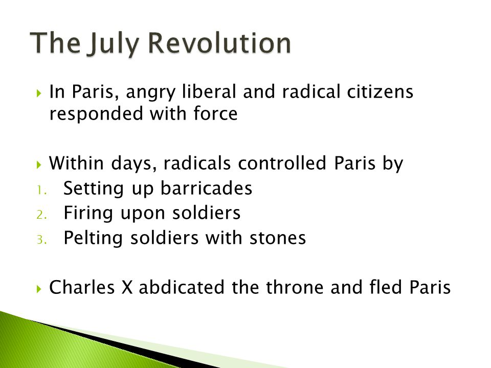 The July Revolution In Paris, angry liberal and radical citizens responded with force. Within days, radicals controlled Paris by.