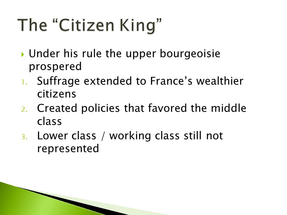 The Citizen King Under his rule the upper bourgeoisie prospered