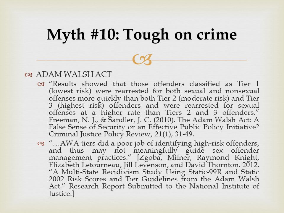 Myth #10: Tough on crime ADAM WALSH ACT
