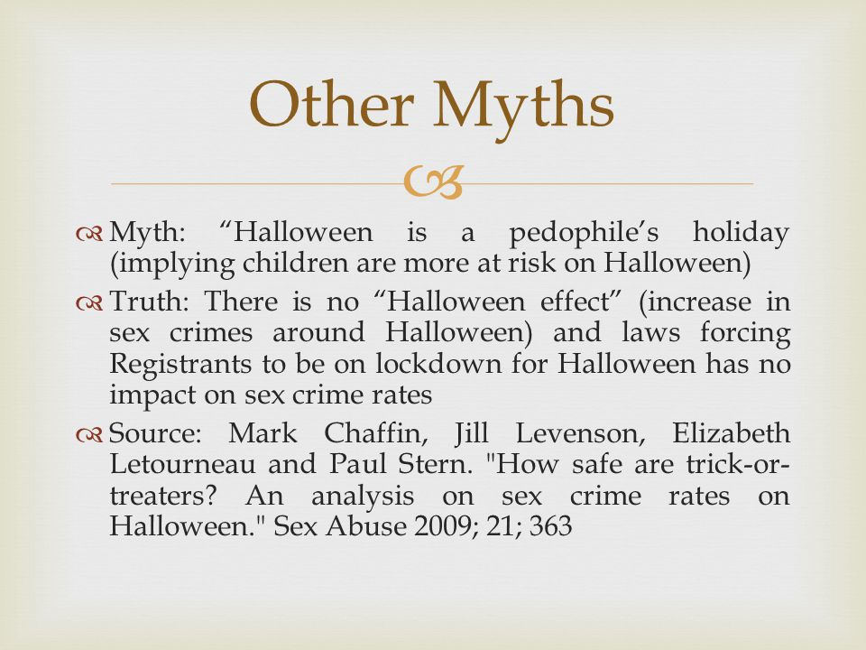 Other Myths Myth: Halloween is a pedophile's holiday (implying children are more at risk on Halloween)