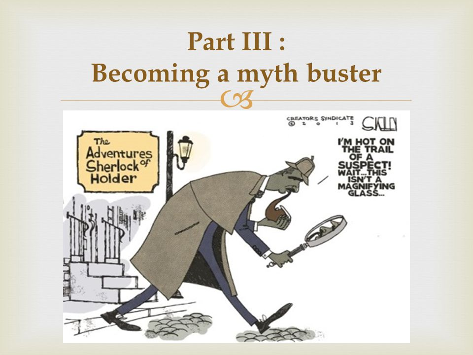 Part III : Becoming a myth buster