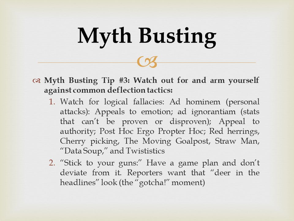 Myth Busting Myth Busting Tip #3: Watch out for and arm yourself against common deflection tactics:
