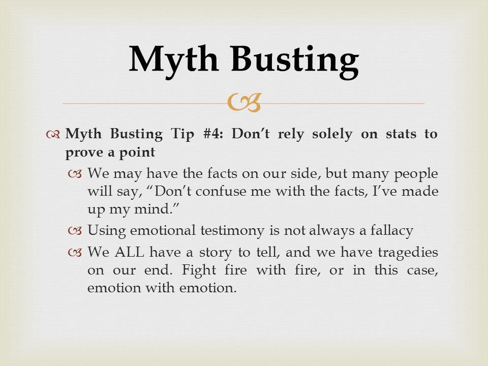 Myth Busting Myth Busting Tip #4: Don't rely solely on stats to prove a point.